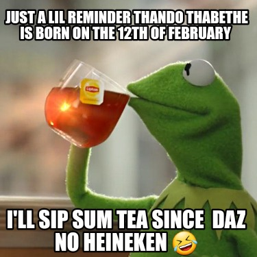 just-a-lil-reminder-thando-thabethe-is-born-on-the-12th-of-february-ill-sip-sum-