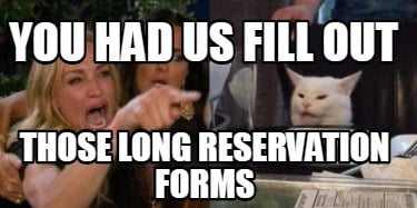 you-had-us-fill-out-those-long-reservation-forms