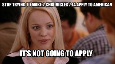 stop-trying-to-make-2-chronicles-714-apply-to-american-its-not-going-to-apply