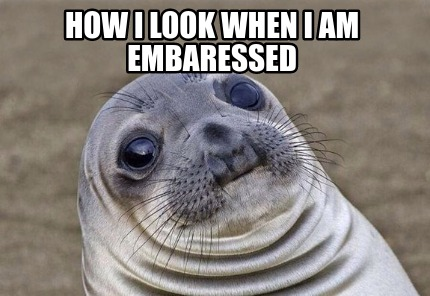 how-i-look-when-i-am-embaressed