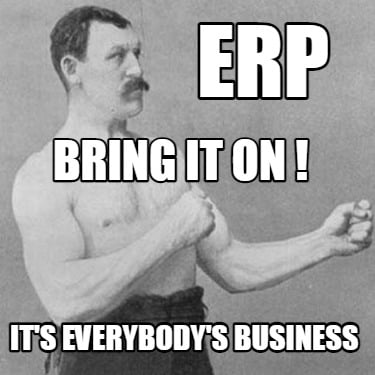 erp-its-everybodys-business-bring-it-on-