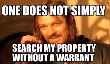 one-does-not-simply-search-my-property-without-a-warrant3