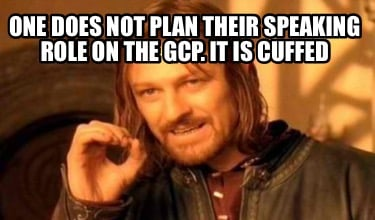 one-does-not-plan-their-speaking-role-on-the-gcp.-it-is-cuffed