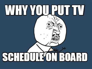 why-you-put-tv-schedule-on-board