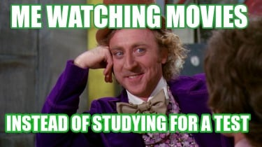 me-watching-movies-instead-of-studying-for-a-test