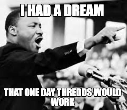 i-had-a-dream-that-one-day-thredds-would-work