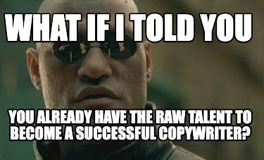 what-if-i-told-you-you-already-have-the-raw-talent-to-become-a-successful-copywr