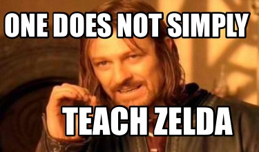 one-does-not-simply-teach-zelda
