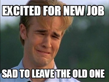 excited-for-new-job-sad-to-leave-the-old-one