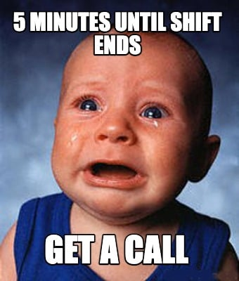5-minutes-until-shift-ends-get-a-call