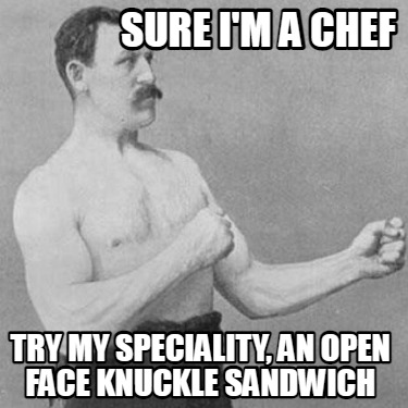 sure-im-a-chef-try-my-speciality-an-open-face-knuckle-sandwich