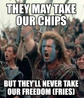 they-may-take-our-chips-but-theyll-never-take-our-freedom-fries