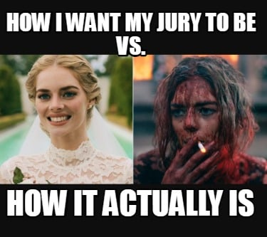 how-i-want-my-jury-to-be-vs.-how-it-actually-is