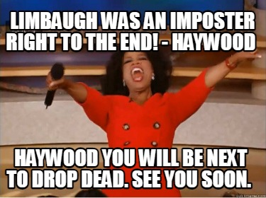limbaugh-was-an-imposter-right-to-the-end-haywood-haywood-you-will-be-next-to-dr