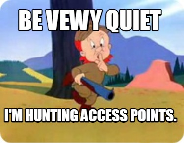 be-vewy-quiet-im-hunting-access-points