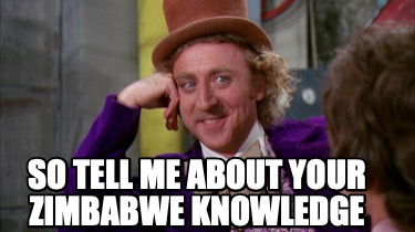 so-tell-me-about-your-zimbabwe-knowledge