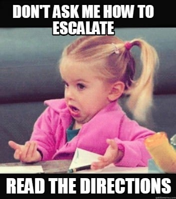 dont-ask-me-how-to-escalate-read-the-directions