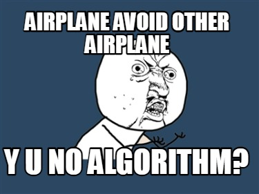 airplane-avoid-other-airplane-y-u-no-algorithm