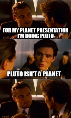 for-my-planet-presentation-im-doing-pluto-pluto-isnt-a-planet