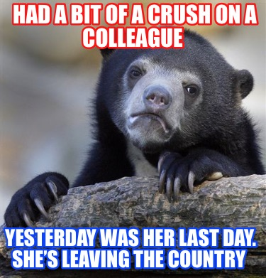 had-a-bit-of-a-crush-on-a-colleague-yesterday-was-her-last-day.-shes-leaving-the