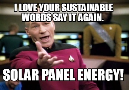 i-love-your-sustainable-words-say-it-again.-solar-panel-energy6