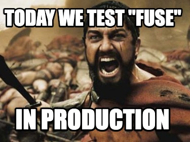 today-we-test-fuse-in-production
