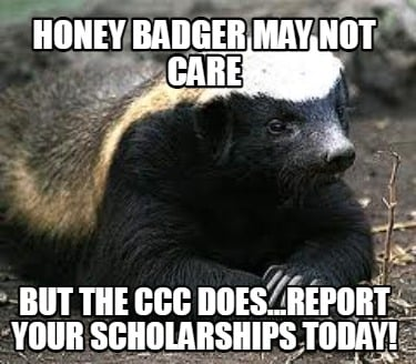 honey-badger-may-not-care-but-the-ccc-does...report-your-scholarships-today