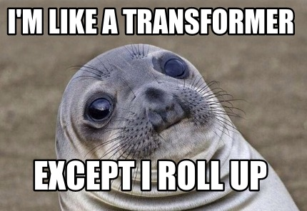 im-like-a-transformer-except-i-roll-up