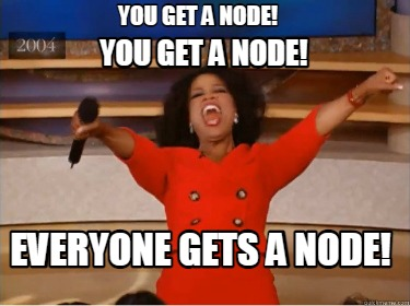 you-get-a-node-everyone-gets-a-node-you-get-a-node