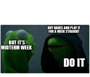 buy-hades-and-play-it-for-a-week-straight-do-it-but-its-midterm-week