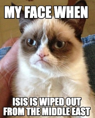 my-face-when-isis-is-wiped-out-from-the-middle-east