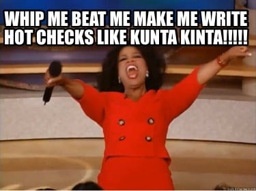 whip-me-beat-me-make-me-write-hot-checks-like-kunta-kinta