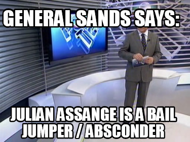 general-sands-says-julian-assange-is-a-bail-jumper-absconder