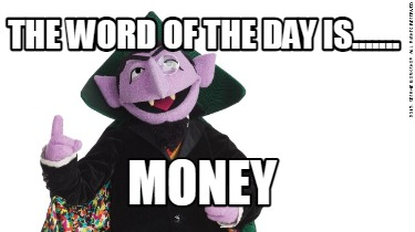 the-word-of-the-day-is.......-money