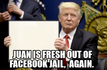 juan-is-fresh-out-of-facebook-jail-again7