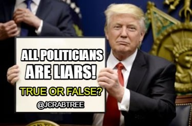 all-politicians-are-liars-true-or-false-jcrabtree
