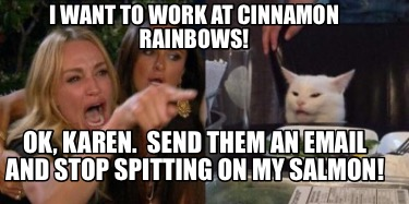 i-want-to-work-at-cinnamon-rainbows-ok-karen.-send-them-an-email-and-stop-spitti5
