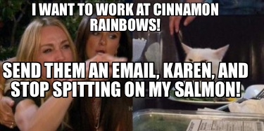 i-want-to-work-at-cinnamon-rainbows-send-them-an-email-karen-and-stop-spitting-o