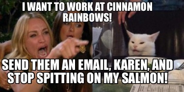 i-want-to-work-at-cinnamon-rainbows-send-them-an-email-karen-and-stop-spitting-o2