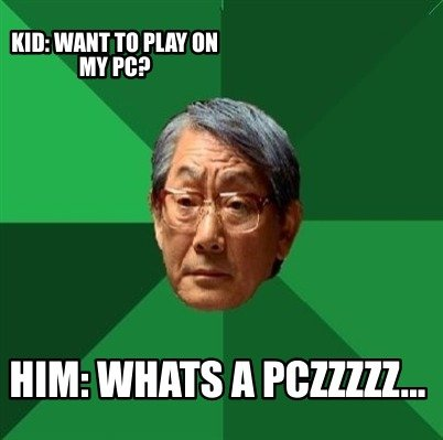 kid-want-to-play-on-my-pc-him-whats-a-pczzzzz