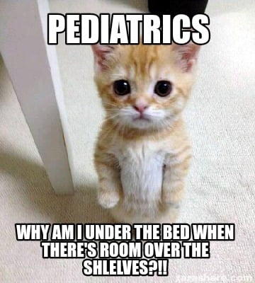 pediatrics-why-am-i-under-the-bed-when-theres-room-over-the-shlelves