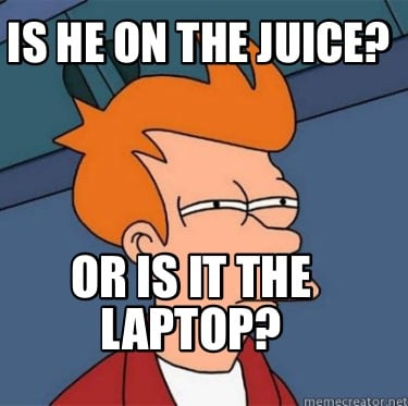 is-he-on-the-juice-or-is-it-the-laptop
