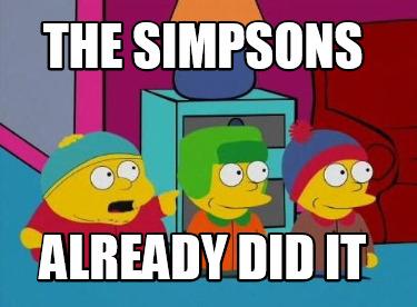 Meme Creator - Funny The Simpsons already did it Meme Generator at  MemeCreator.org!
