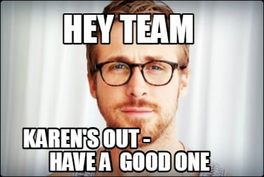 hey-team-karens-out-have-a-good-one