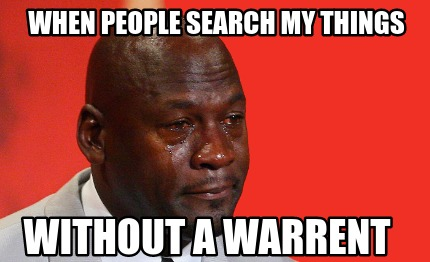 when-people-search-my-things-without-a-warrent