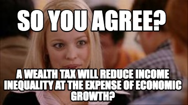 so-you-agree-a-wealth-tax-will-reduce-income-inequality-at-the-expense-of-econom