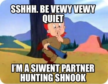 sshhh.-be-vewy-vewy-quiet-im-a-siwent-partner-hunting-shnook