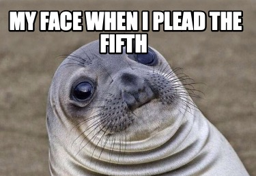 my-face-when-i-plead-the-fifth