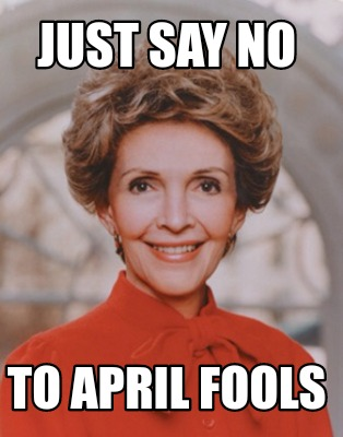 just-say-no-to-april-fools