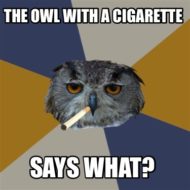 the-owl-with-a-cigarette-says-what